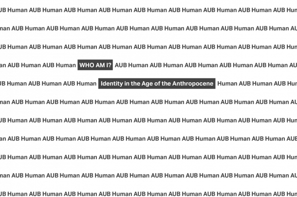 AUB Human presents: WHO AM I? Identity In The Age Of The Anthropocene